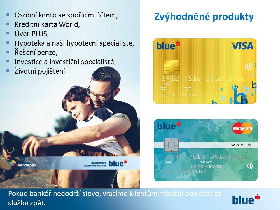 Zvýhodněné produkty  Osobní konto se spořicím účtem,  Kreditní karta World,  Úvěr PLUS,  Hypotéka a naši hypoteční specialisté,  Řešení penze, 