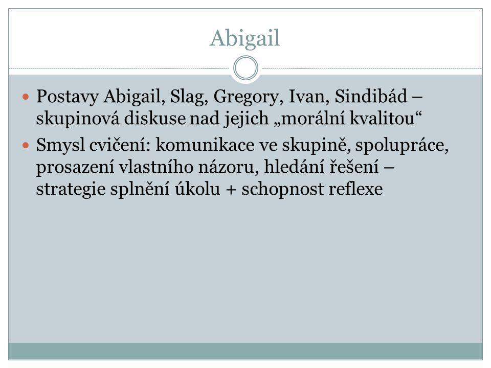 """Abigail Postavy Abigail, Slag, Gregory, Ivan, Sindibád – skupinová diskuse nad jejich """"morální kvalitou"""" Smysl cvičení: komunikace ve skupině, spolupr"""