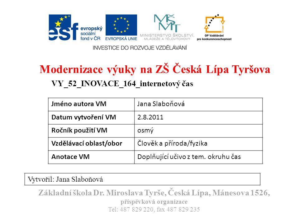 Modernizace výuky na ZŠ Česká Lípa Tyršova VY_52_INOVACE_164_internetový čas Vytvořil: Jana Slaboňová Základní škola Dr.