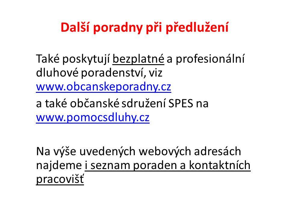 Další poradny při předlužení Také poskytují bezplatné a profesionální dluhové poradenství, viz www.obcanskeporadny.cz www.obcanskeporadny.cz a také ob