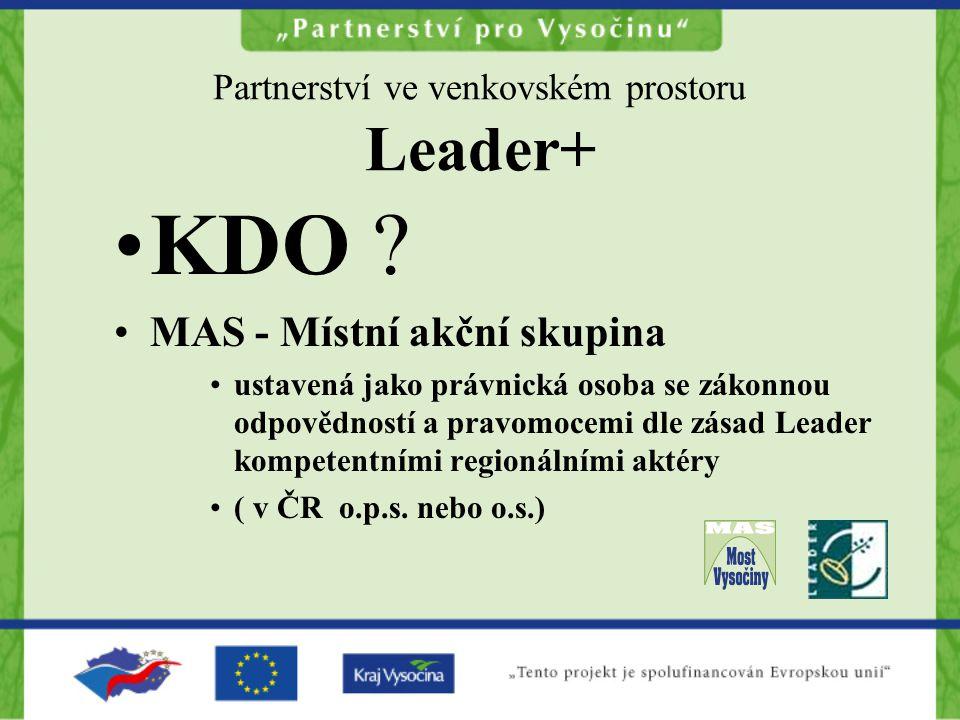 Partnerství ve venkovském prostoru Leader+ KDO ? MAS - Místní akční skupina ustavená jako právnická osoba se zákonnou odpovědností a pravomocemi dle z