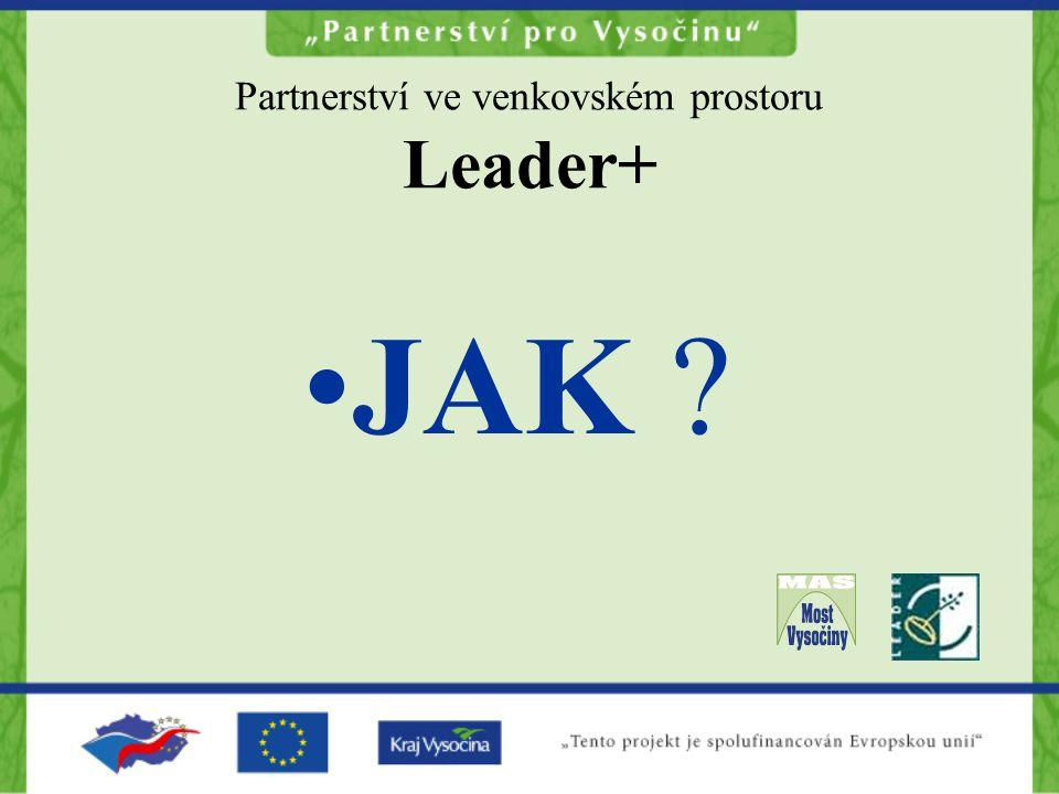 Partnerství ve venkovském prostoru Leader+ JAK ?