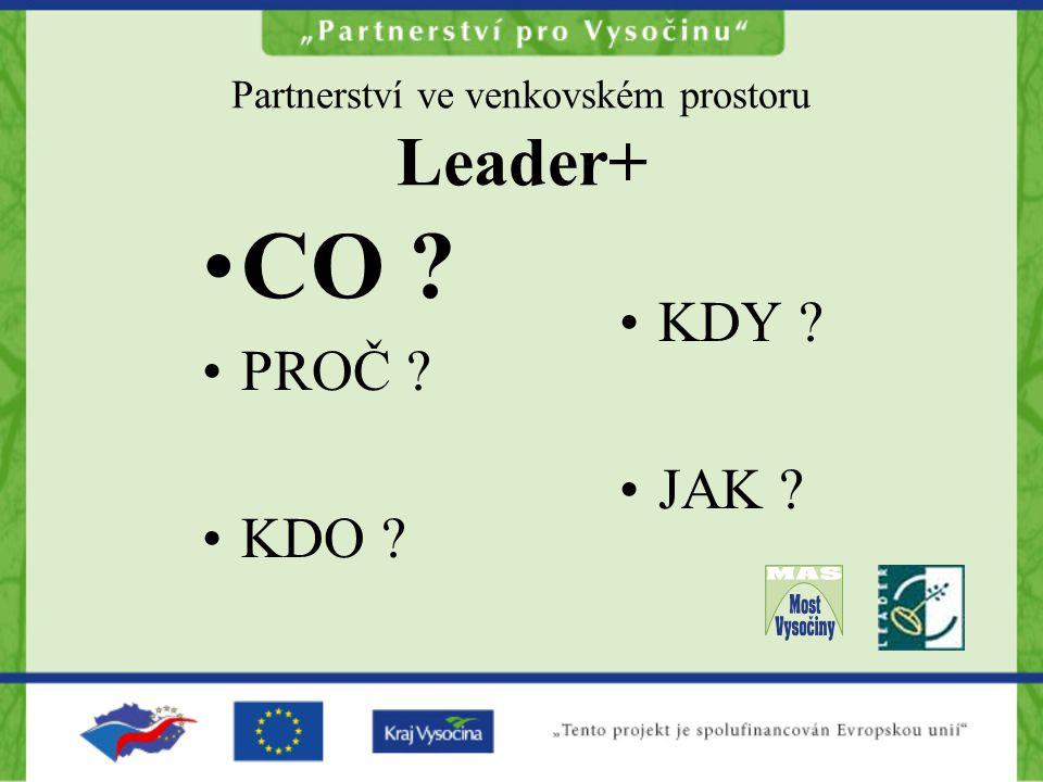 Partnerství ve venkovském prostoru Leader+ CO ? PROČ ? KDO ? KDY ? JAK ?