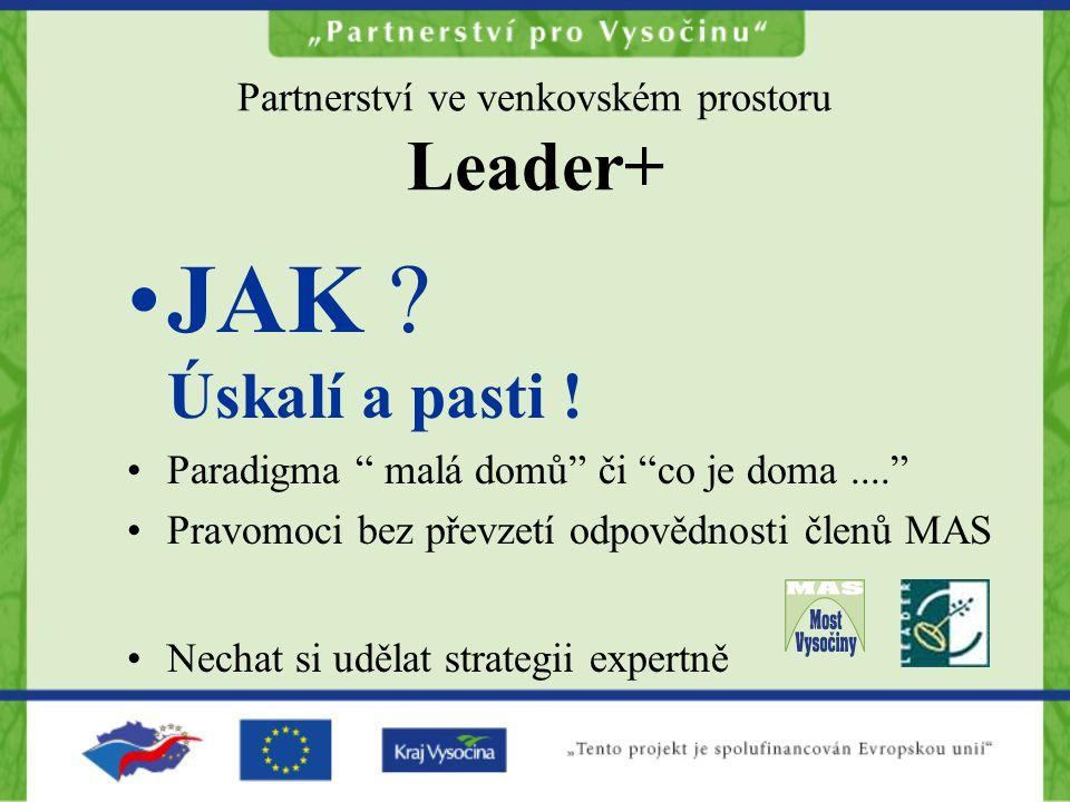 """Partnerství ve venkovském prostoru Leader+ JAK ? Úskalí a pasti ! Paradigma """" malá domů"""" či """"co je doma...."""" Pravomoci bez převzetí odpovědnosti členů"""