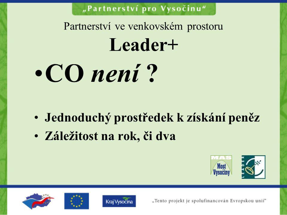 Partnerství ve venkovském prostoru Leader+ CO není ? Jednoduchý prostředek k získání peněz Záležitost na rok, či dva