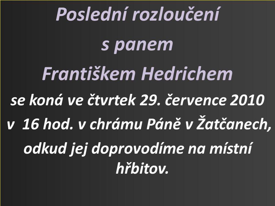 Poslední rozloučení s panem Františkem Hedrichem se koná ve čtvrtek 29.