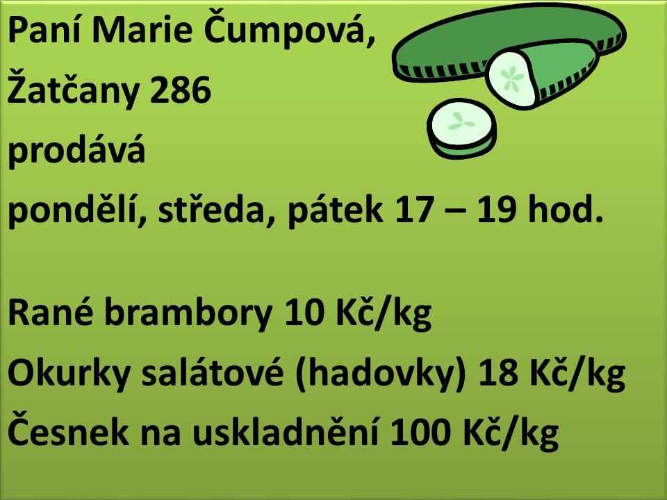 Paní Marie Čumpová, Žatčany 286 prodává pondělí, středa, pátek 17 – 19 hod.