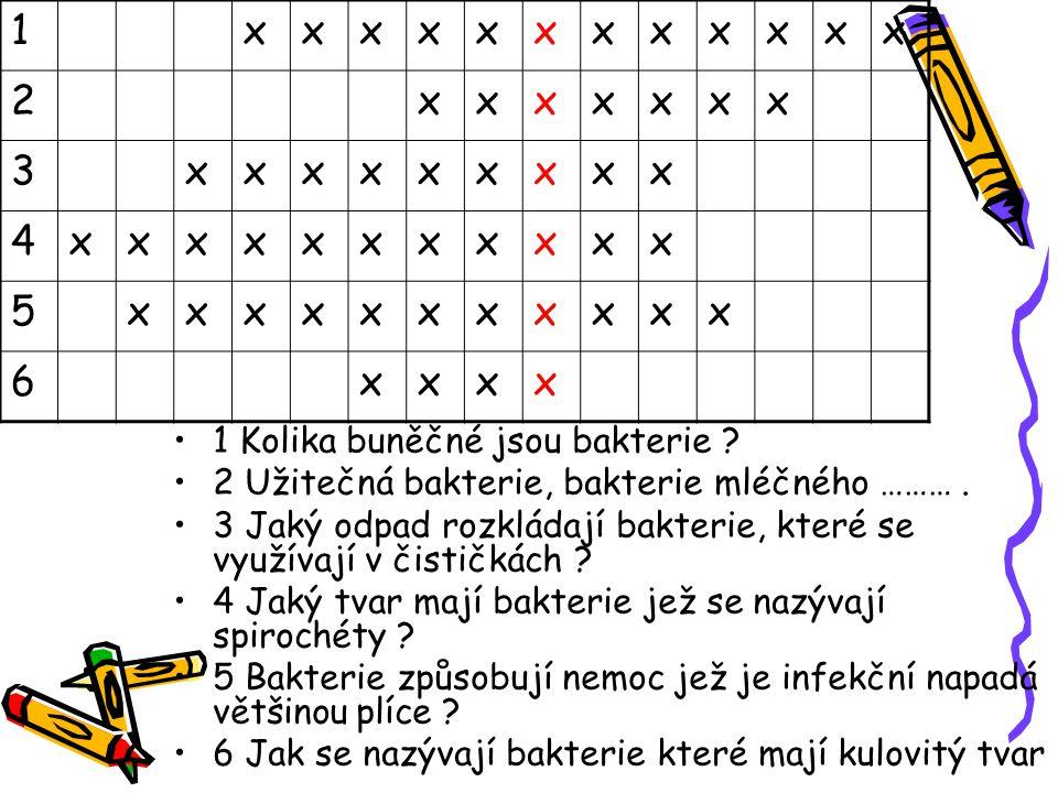 1xxxxxxxxxxxx 2xxxxxxx 3xxxxxxxxx 4xxxxxxxxxxx 5xxxxxxxxxxx 6xxxx 1 Kolika buněčné jsou bakterie ? 2 Užitečná bakterie, bakterie mléčného ………. 3 Jaký
