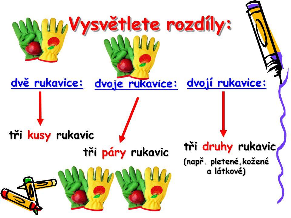 Vysvětlete rozdíly: dvě rukavice: dvoje rukavice: dvojí rukavice: tři kusy rukavic tři páry rukavic tři druhy rukavic (např.