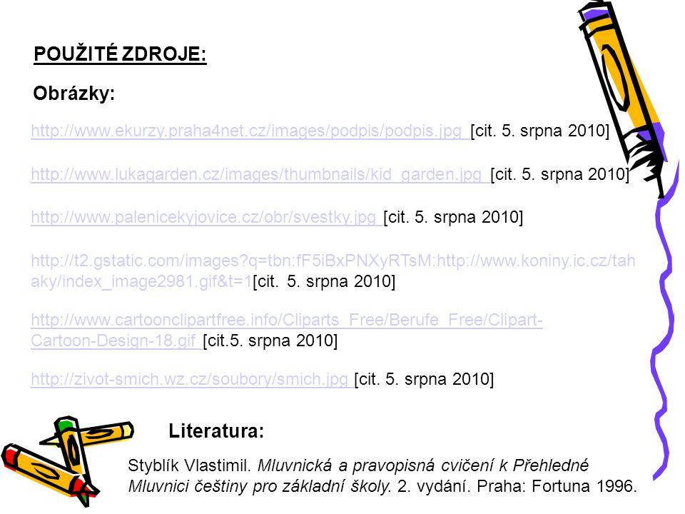 POUŽITÉ ZDROJE: http://www.ekurzy.praha4net.cz/images/podpis/podpis.jpg http://www.ekurzy.praha4net.cz/images/podpis/podpis.jpg [cit.
