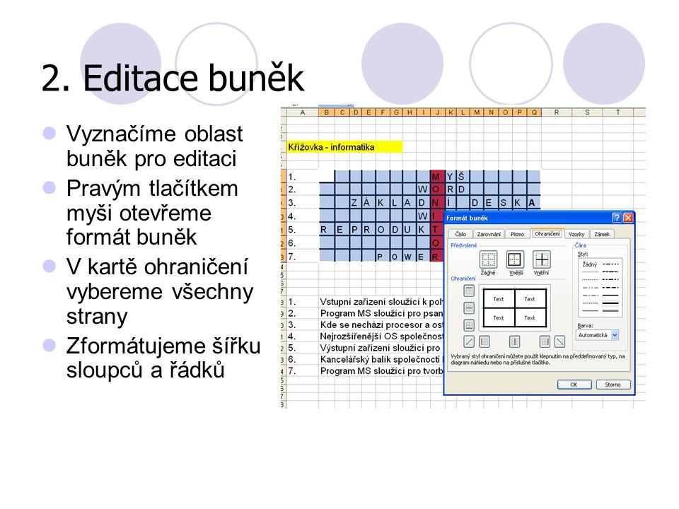2. Editace buněk Vyznačíme oblast buněk pro editaci Pravým tlačítkem myši otevřeme formát buněk V kartě ohraničení vybereme všechny strany Zformátujem