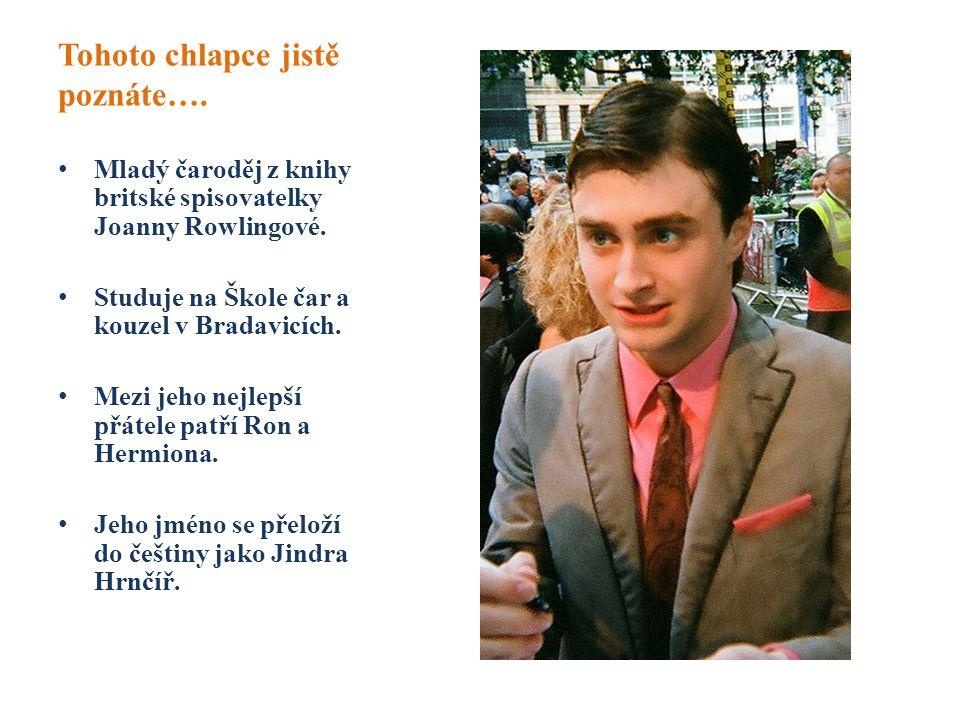 Tohoto chlapce jistě poznáte…. Mladý čaroděj z knihy britské spisovatelky Joanny Rowlingové. Studuje na Škole čar a kouzel v Bradavicích. Mezi jeho ne