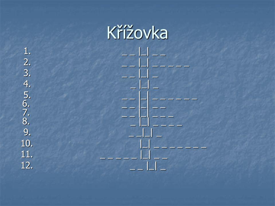 Křížovka 1. _ _ |_| _ _ 1. _ _ |_| _ _ 2. _ _ |_| _ _ _ _ _ 2. _ _ |_| _ _ _ _ _ 3. _ _ |_| _ 3. _ _ |_| _ 4. _ |_| _ 4. _ |_| _ 5. _ _ |_| _ _ _ _ _