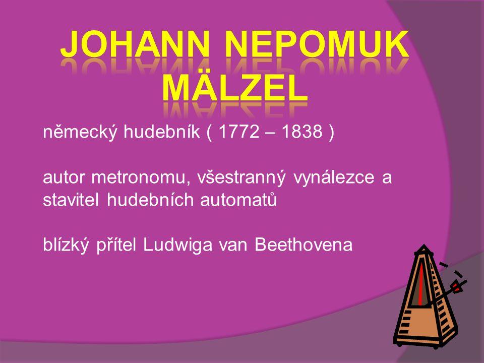 německý hudebník ( 1772 – 1838 ) autor metronomu, všestranný vynálezce a stavitel hudebních automatů blízký přítel Ludwiga van Beethovena
