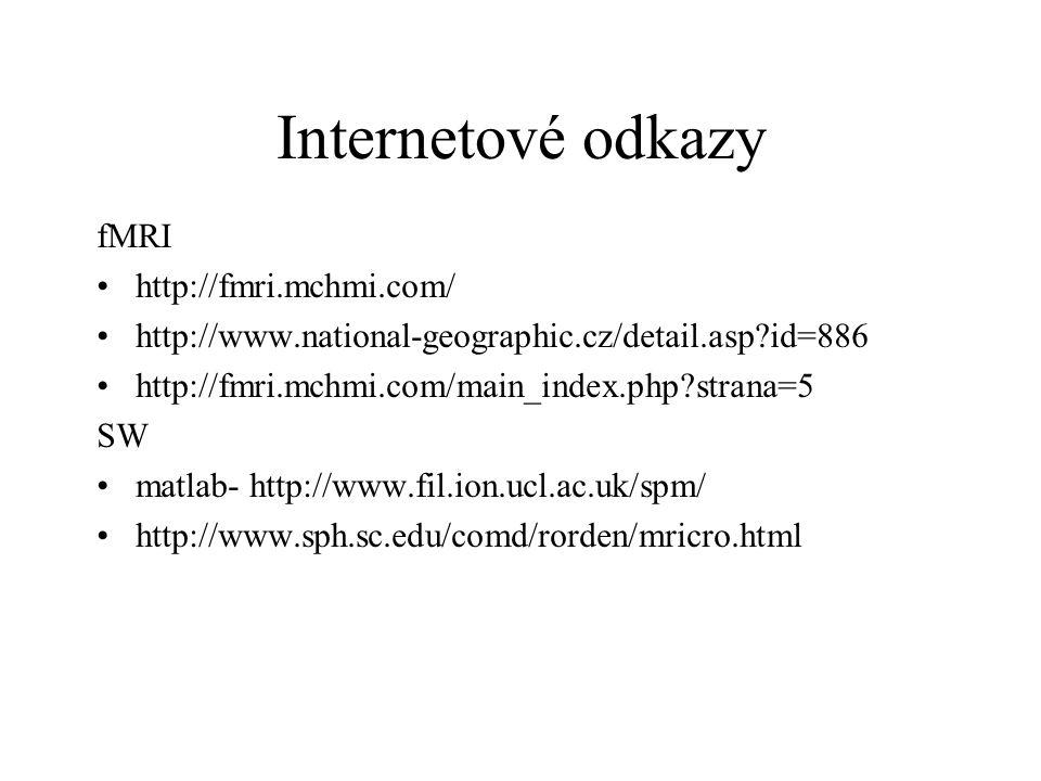 Internetové odkazy fMRI http://fmri.mchmi.com/ http://www.national-geographic.cz/detail.asp?id=886 http://fmri.mchmi.com/main_index.php?strana=5 SW ma