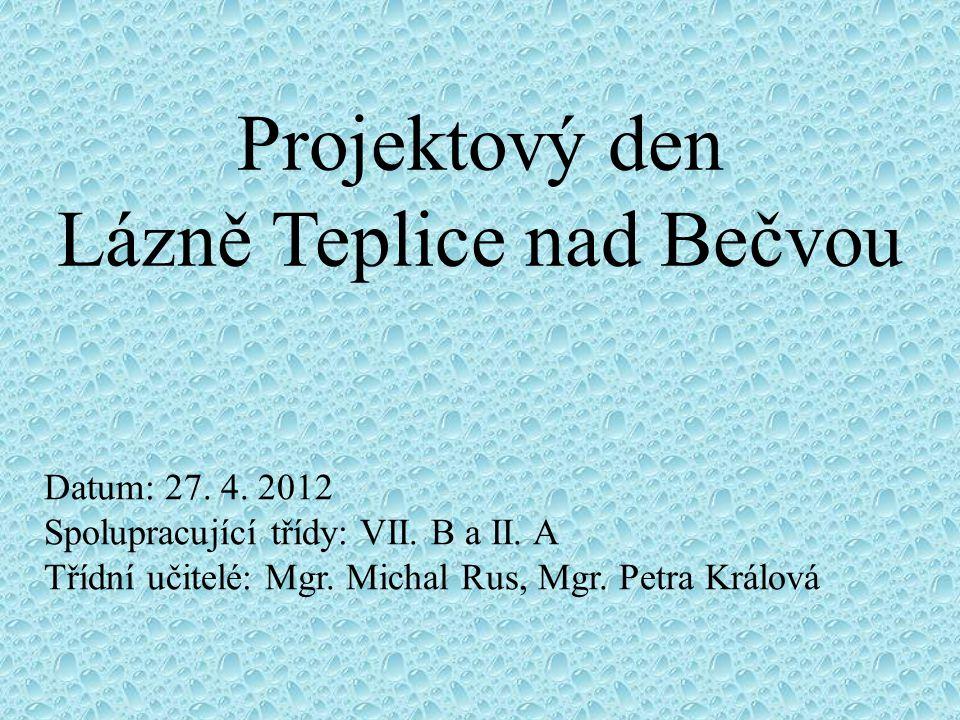 Projektový den Lázně Teplice nad Bečvou Datum: 27. 4. 2012 Spolupracující třídy: VII. B a II. A Třídní učitelé: Mgr. Michal Rus, Mgr. Petra Králová