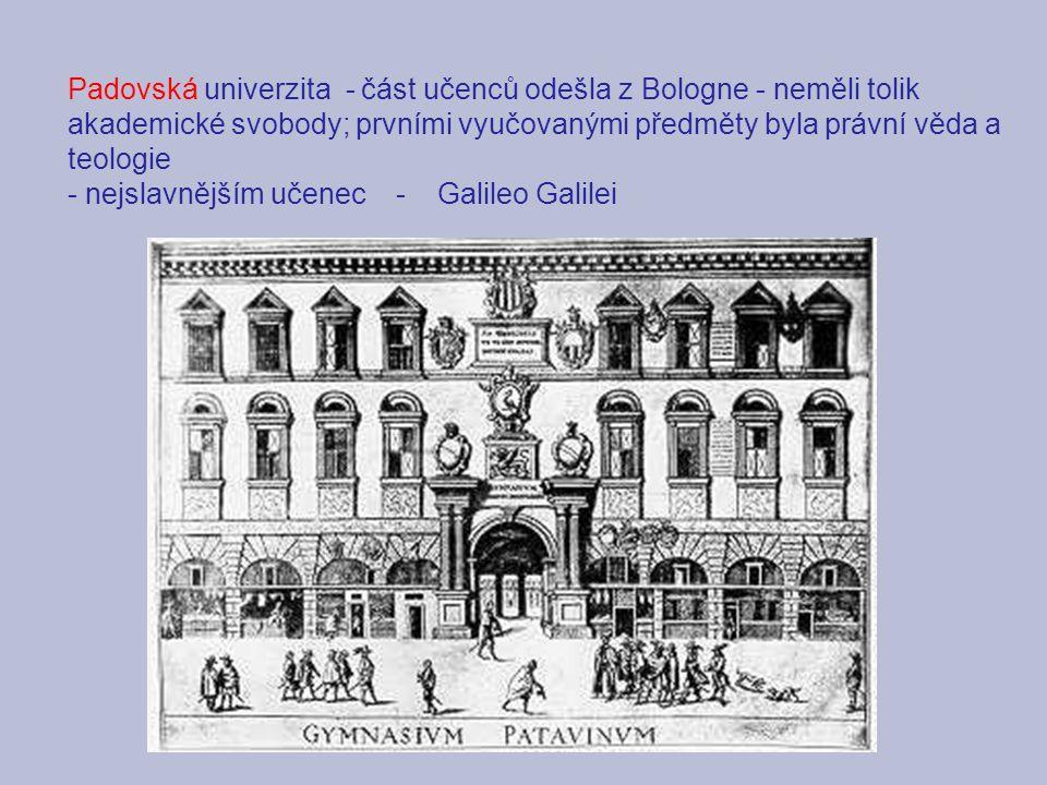 Padovská univerzita - část učenců odešla z Bologne - neměli tolik akademické svobody; prvními vyučovanými předměty byla právní věda a teologie - nejsl