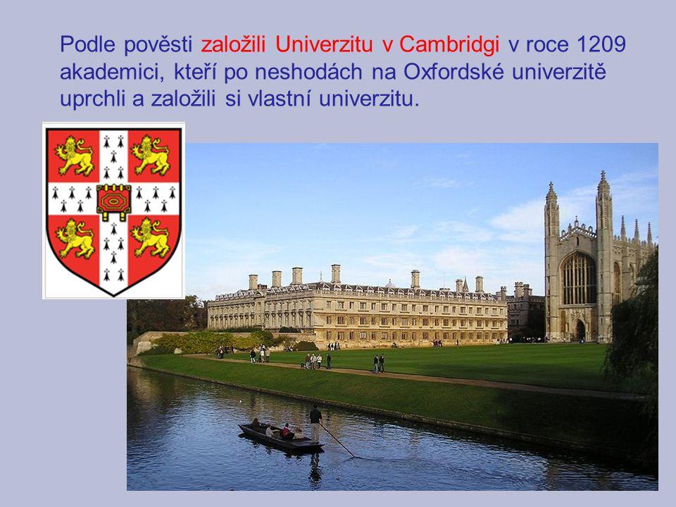Podle pověsti založili Univerzitu v Cambridgi v roce 1209 akademici, kteří po neshodách na Oxfordské univerzitě uprchli a založili si vlastní univerzi