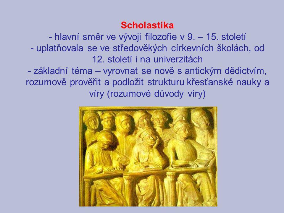 Scholastika - hlavní směr ve vývoji filozofie v 9. – 15. století - uplatňovala se ve středověkých církevních školách, od 12. století i na univerzitách