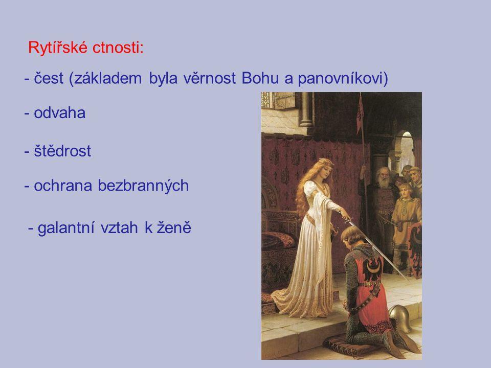 Rytířské ctnosti: - čest (základem byla věrnost Bohu a panovníkovi) - odvaha - štědrost - ochrana bezbranných - galantní vztah k ženě