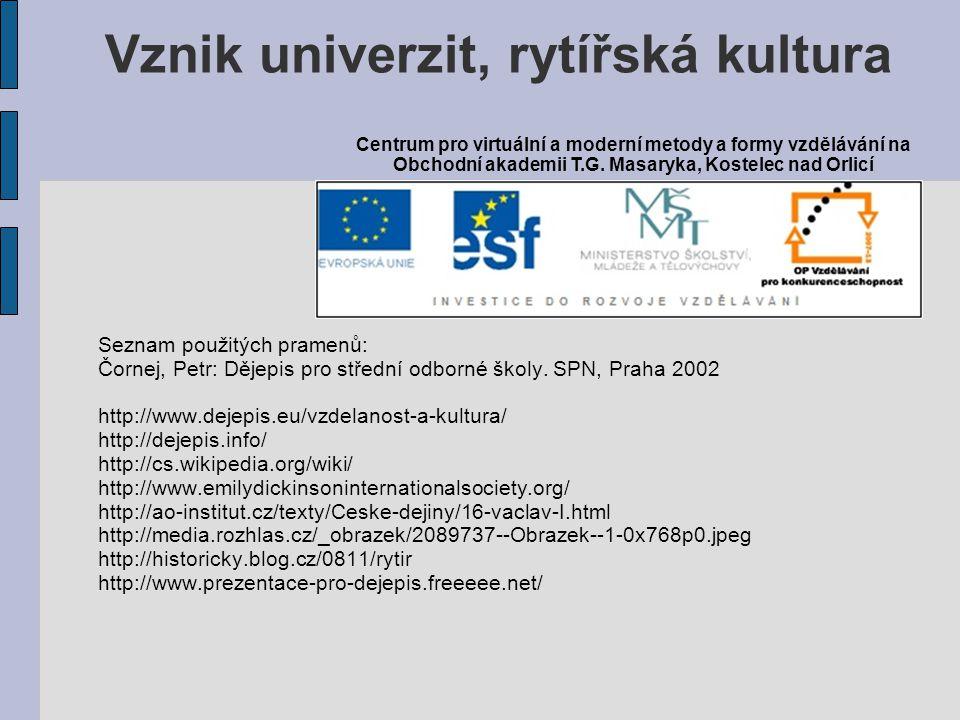 Seznam použitých pramenů: Čornej, Petr: Dějepis pro střední odborné školy. SPN, Praha 2002 http://www.dejepis.eu/vzdelanost-a-kultura/ http://dejepis.