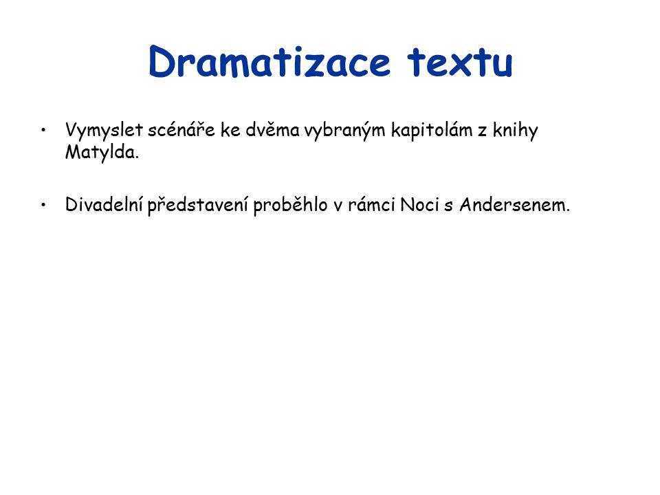 Dramatizace textu Vymyslet scénáře ke dvěma vybraným kapitolám z knihy Matylda.