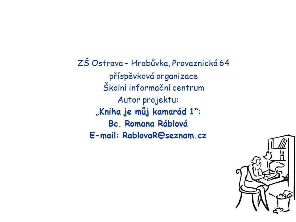 """ZŠ Ostrava – Hrabůvka, Provaznická 64 příspěvková organizace Školní informační centrum Autor projektu: """"Kniha je můj kamarád 1 : Bc."""