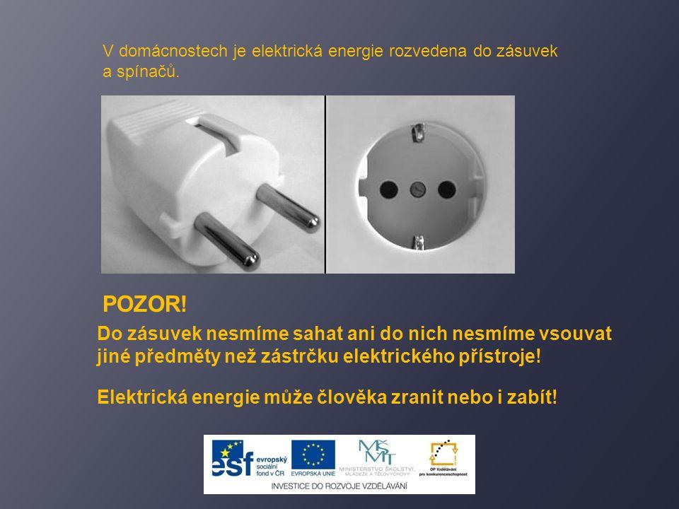 V domácnostech je elektrická energie rozvedena do zásuvek a spínačů.