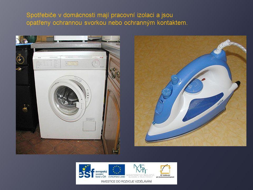 Spotřebiče v domácnosti mají pracovní izolaci a jsou opatřeny ochrannou svorkou nebo ochranným kontaktem.