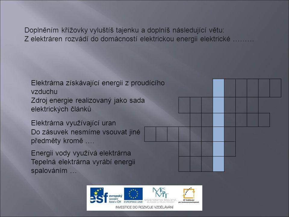 Elektrárna získávající energii z proudícího vzduchu Zdroj energie realizovaný jako sada elektrických článků Elektrárna využívající uran Do zásuvek nesmíme vsouvat jiné předměty kromě ….