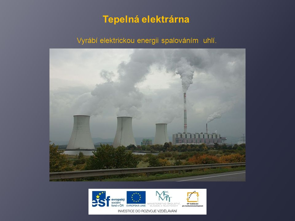 Vyrábí elektrickou energii spalováním uhlí. Tepelná elektrárna