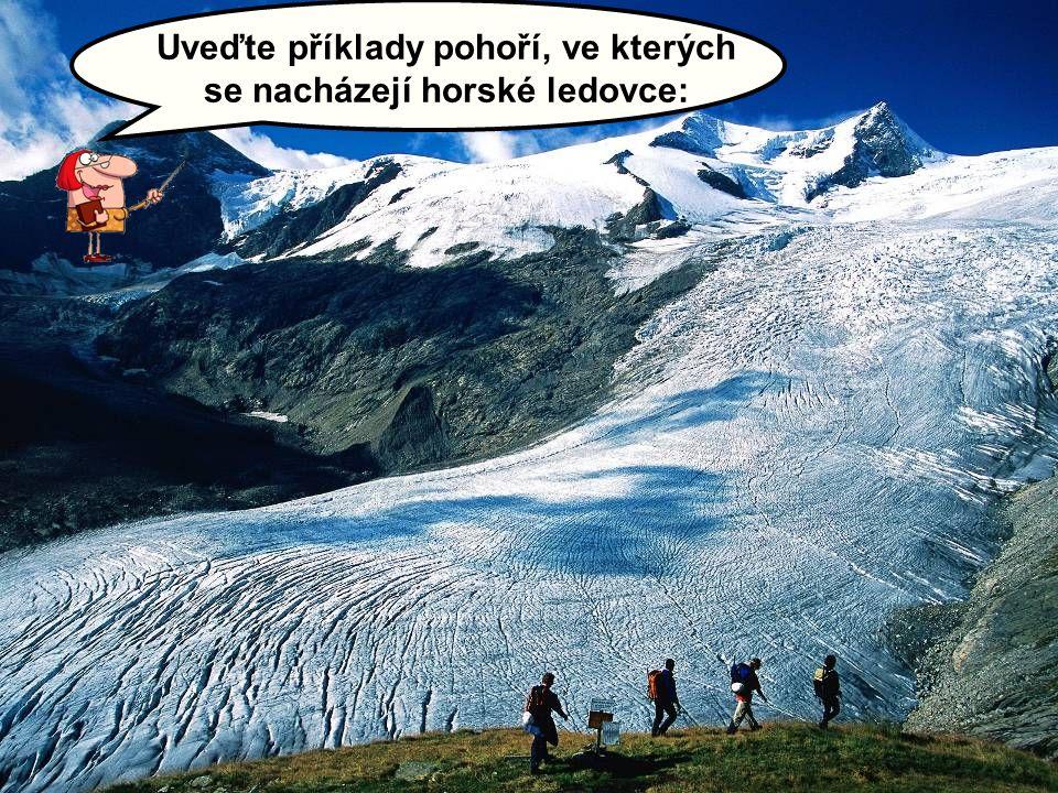 Uveďte příklady pohoří, ve kterých se nacházejí horské ledovce: