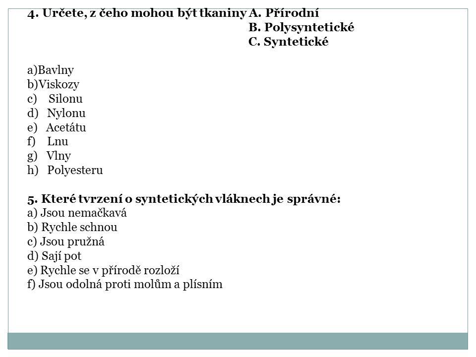 4.Určete, z čeho mohou být tkaniny A. Přírodní B.