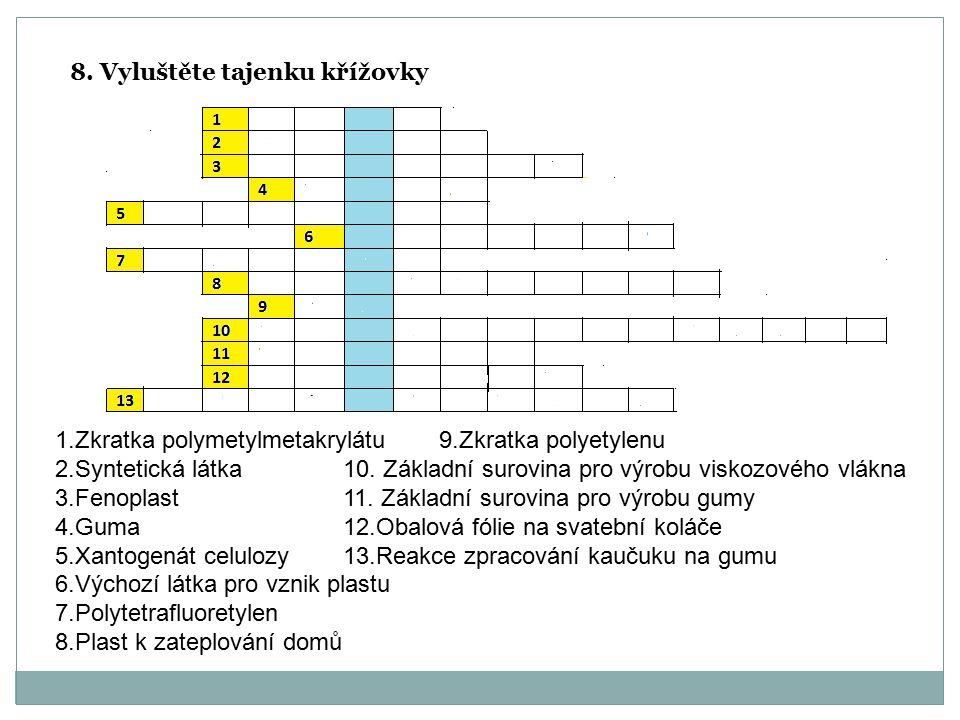 8. Vyluštěte tajenku křížovky 1.Zkratka polymetylmetakrylátu 9.Zkratka polyetylenu 2.Syntetická látka10. Základní surovina pro výrobu viskozového vlák