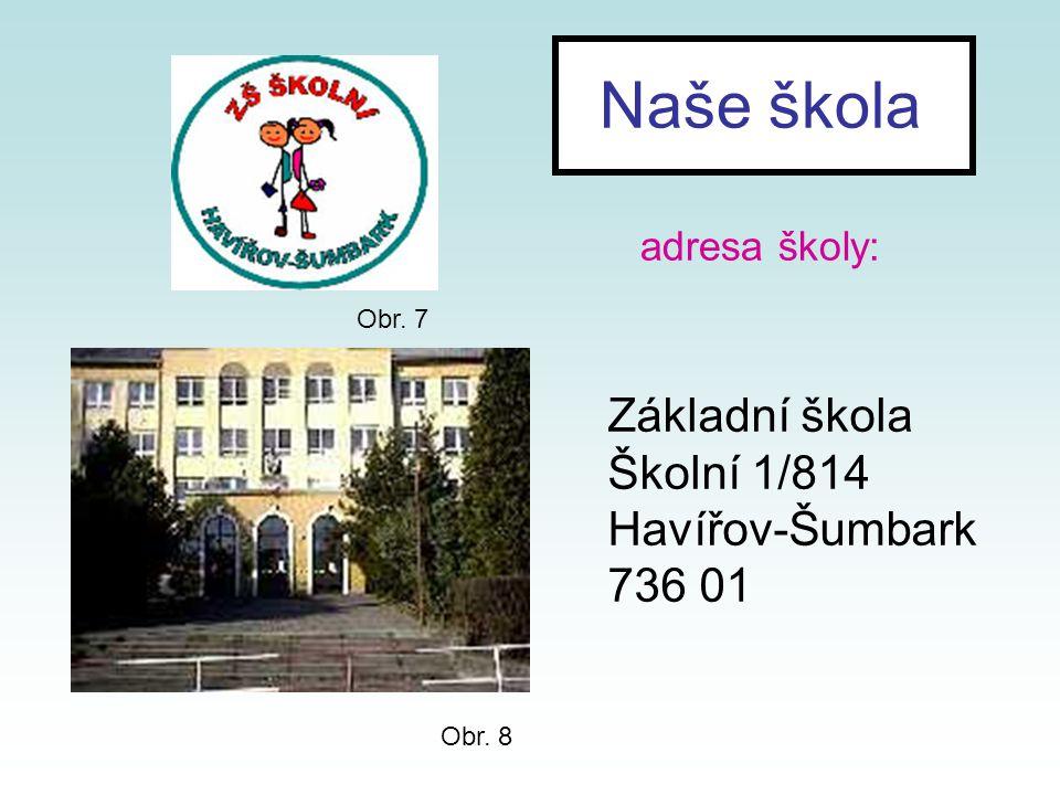 Naše škola adresa školy: Základní škola Školní 1/814 Havířov-Šumbark 736 01 Obr. 7 Obr. 8