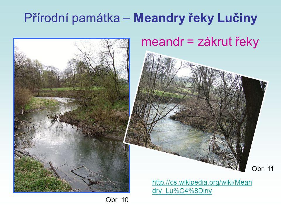 Přírodní památka – Meandry řeky Lučiny Obr. 10 meandr = zákrut řeky http://cs.wikipedia.org/wiki/Mean dry_Lu%C4%8Diny Obr. 11