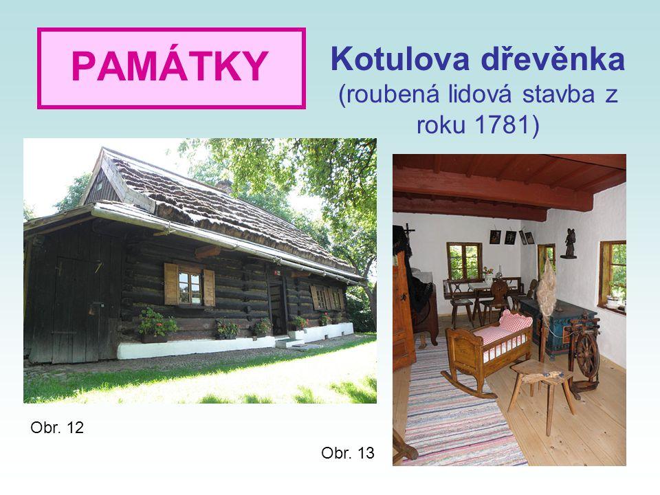 PAMÁTKY Kotulova dřevěnka (roubená lidová stavba z roku 1781) Obr. 12 Obr. 13