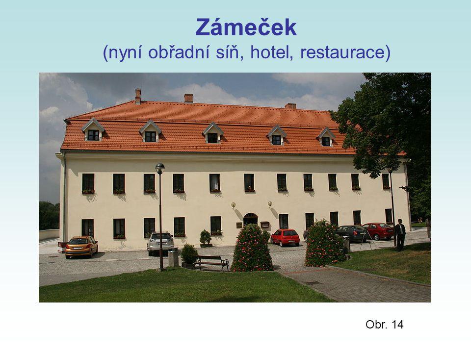 Zámeček (nyní obřadní síň, hotel, restaurace) Obr. 14