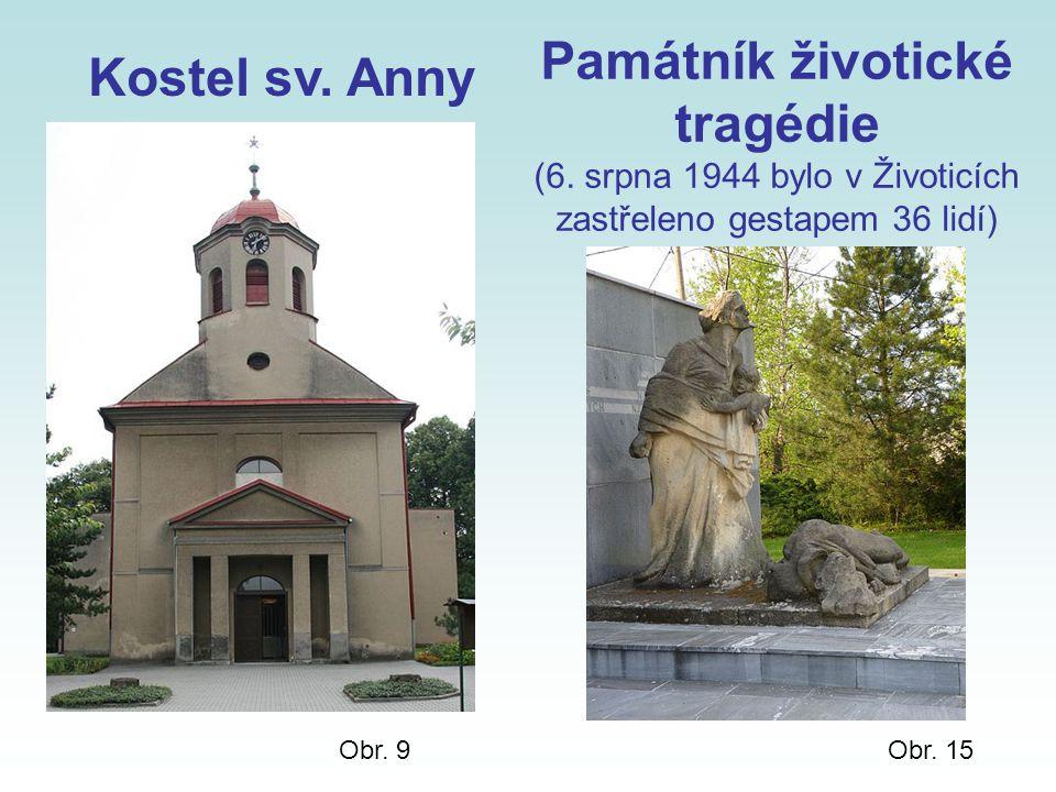 Kostel sv. Anny Obr. 9Obr. 15 Památník životické tragédie (6. srpna 1944 bylo v Životicích zastřeleno gestapem 36 lidí)