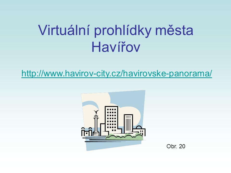 Virtuální prohlídky města Havířov http://www.havirov-city.cz/havirovske-panorama/ Obr. 20