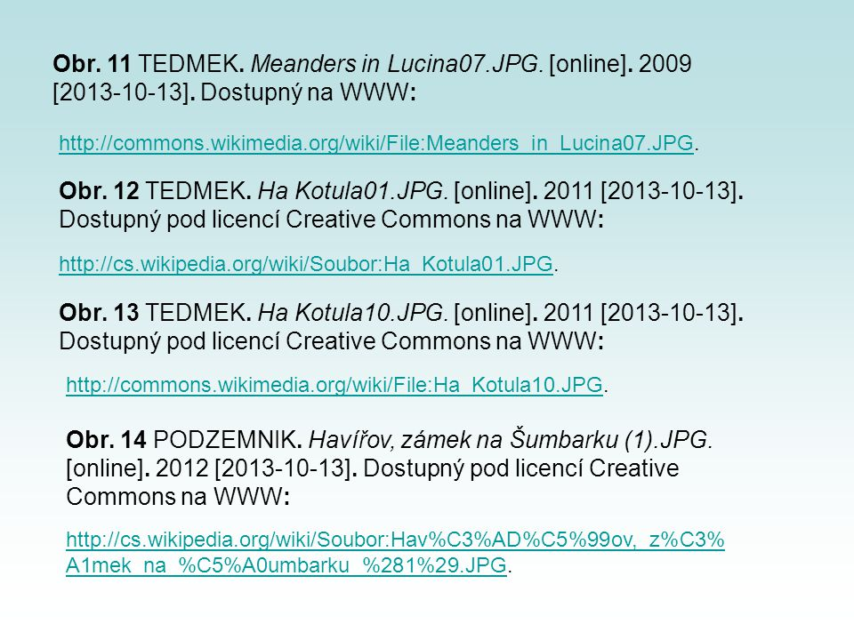 http://commons.wikimedia.org/wiki/File:Ha_Kotula10.JPGhttp://commons.wikimedia.org/wiki/File:Ha_Kotula10.JPG. http://cs.wikipedia.org/wiki/Soubor:Ha_K