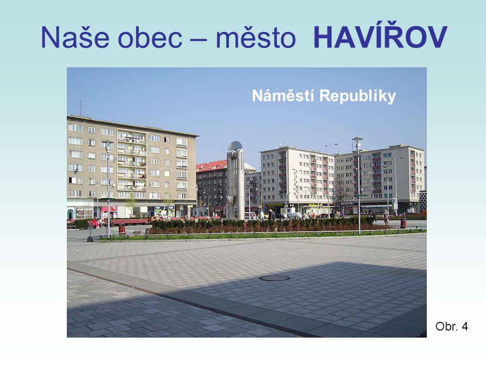 Naše obec – město HAVÍŘOV Obr. 4 Náměstí Republiky