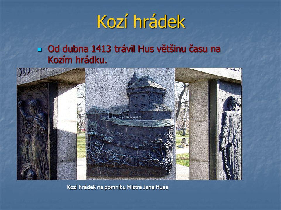 Kozí hrádek Od dubna 1413 trávil Hus většinu času na Kozím hrádku. Od dubna 1413 trávil Hus většinu času na Kozím hrádku. Kozí hrádek na pomníku Mistr