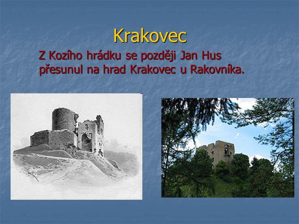 Krakovec Z Kozího hrádku se později Jan Hus přesunul na hrad Krakovec u Rakovníka. Z Kozího hrádku se později Jan Hus přesunul na hrad Krakovec u Rako