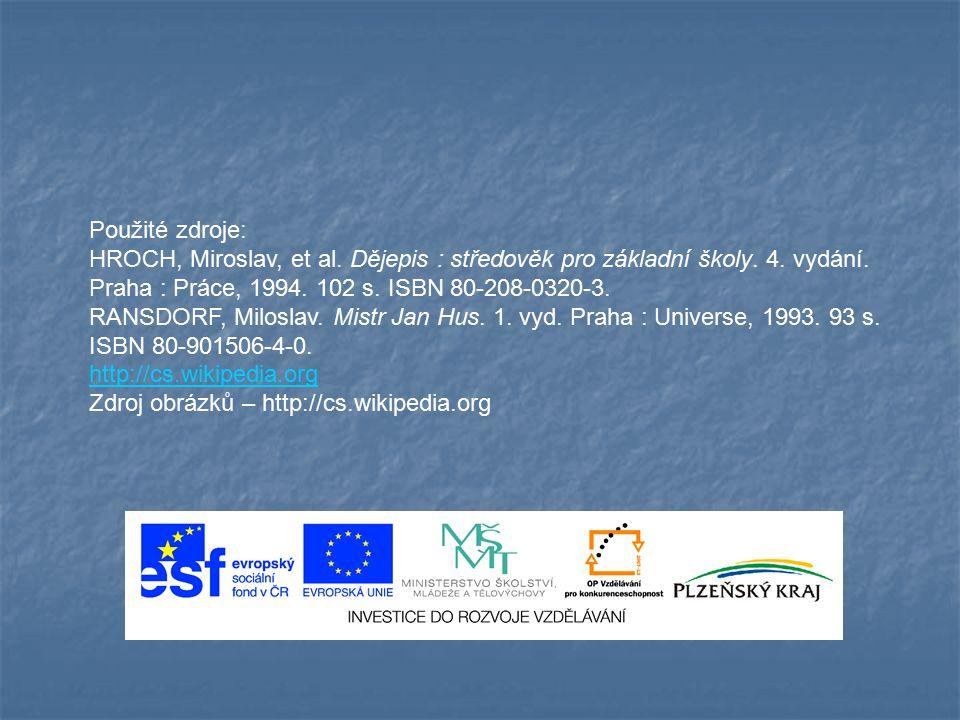 Použité zdroje: HROCH, Miroslav, et al. Dějepis : středověk pro základní školy. 4. vydání. Praha : Práce, 1994. 102 s. ISBN 80-208-0320-3. RANSDORF, M