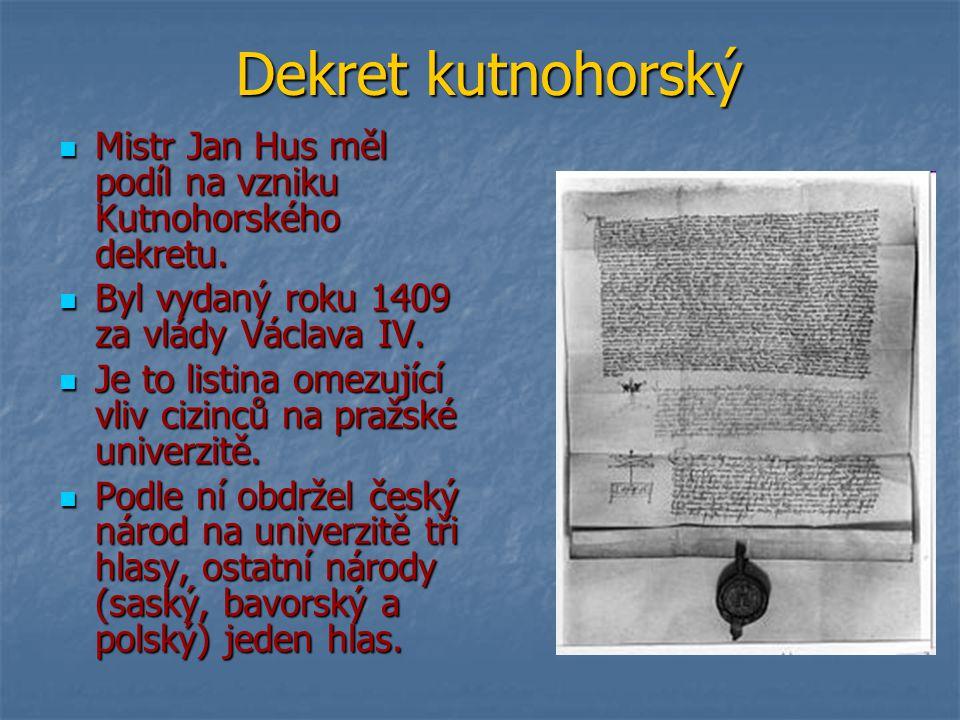 Dekret kutnohorský Mistr Jan Hus měl podíl na vzniku Kutnohorského dekretu. Mistr Jan Hus měl podíl na vzniku Kutnohorského dekretu. Byl vydaný roku 1