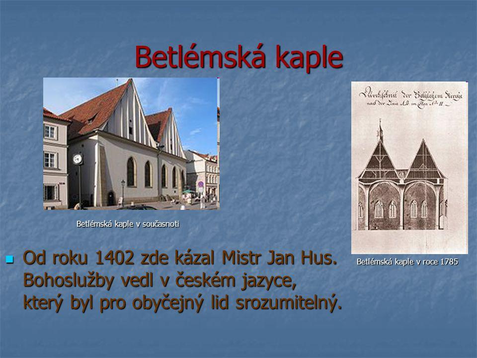 Betlémská kaple Betlémská kaple v roce 1785 Betlémská kaple v roce 1785 Betlémská kaple v současnoti Betlémská kaple v současnoti Od roku 1402 zde káz
