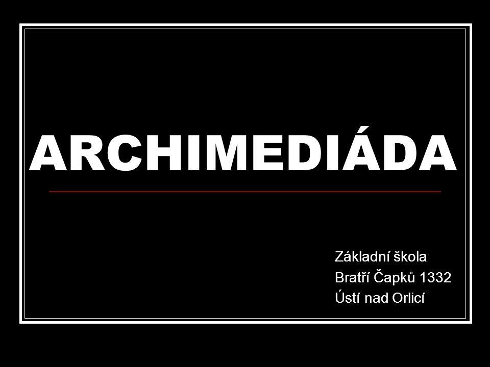 ARCHIMEDIÁDA Základní škola Bratří Čapků 1332 Ústí nad Orlicí