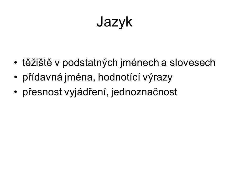 Jazyk těžiště v podstatných jménech a slovesech přídavná jména, hodnotící výrazy přesnost vyjádření, jednoznačnost