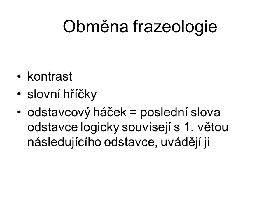 Obměna frazeologie kontrast slovní hříčky odstavcový háček = poslední slova odstavce logicky souvisejí s 1.